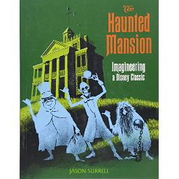The Haunted Mansion: Imagineering a Disney Classic